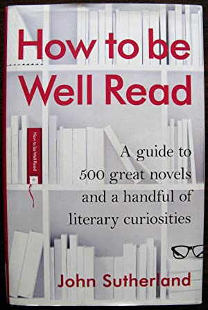 How to be Well Read: A guide to 500 great novels and a handful of literary curiosities