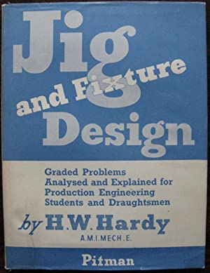Jig and Fixture Design. Graded problems, analysed and explained for production engineering studen...
