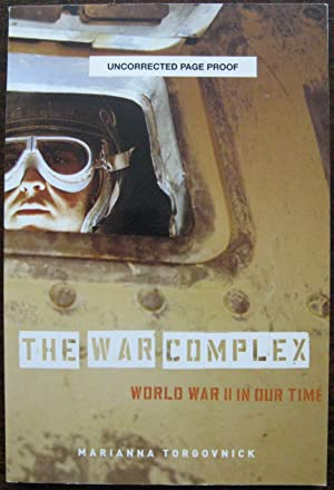The War Complex. World War II In Our Time by Marianna Torgovnick. Uncorrected proof. 2005