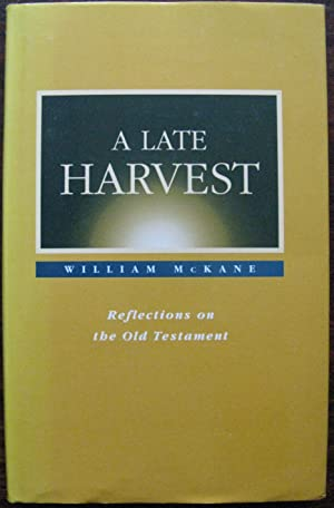 A Late Harvest. Reflections on the Old Testament by William McKane.