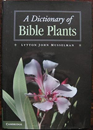 A Dictionary of Bible Plants by Lytton John Musselman. 2012. 1st Edition