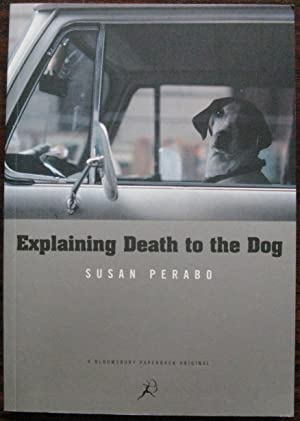Explaining Death to the Dog by Susan Perabo. 1999. 1st Edition. (Bloomsbury Paperbacks)