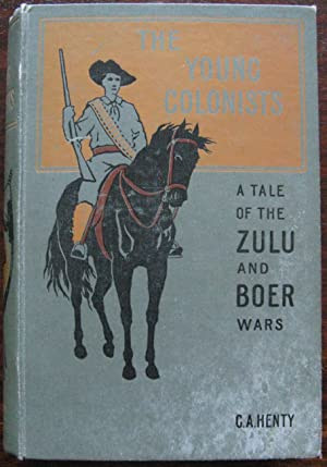 The Young Colonists. A tale of the Zulu and Boer Wars by G. A. Henty. 1897