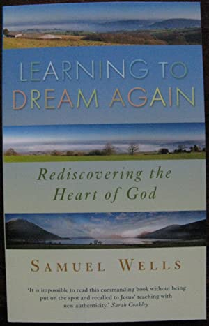 Learning to Dream Again: Rediscovering the heart of God by Samuel Wells