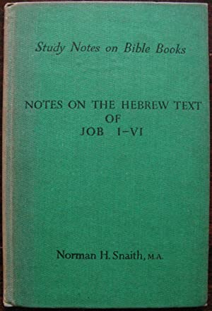Notes on the Hebrew Text of Job I to VI by Norman H. Snaith. 1945. 1st Edition. Study Notes on Bi...