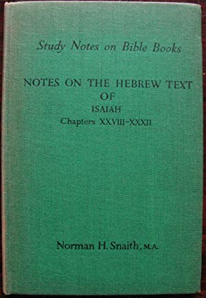 Notes on the Hebrew Text of Isaiah Chapters XXVIII to XXXII by Norman H. Snaith. 1945. 1st Editio...
