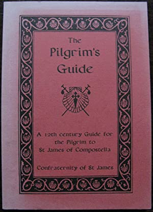 Pilgrim's Guide: 12th Century Guide for the Pilgrim to St.James of Compostella