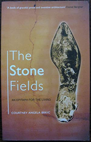 The Stone Fields : An Epitaph for the Living by Courtney Angela Brkic. 2005. 1st Edition