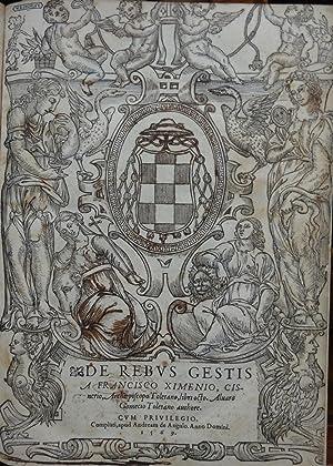 De rebus gestis a Francisco Ximenio Cisnerio, Archiepiscopo Toletano libri octo. Aluaro Gomecio ...