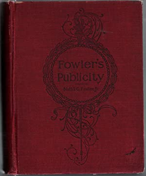 Fowler's Publicity An Encyclopedia of Advertising and: Nathaniel C. Fowler