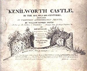 Kenilworth Castle, in the 16th, 18th, & 19th Centuries, Displayed in Thirteen Lithographic ...