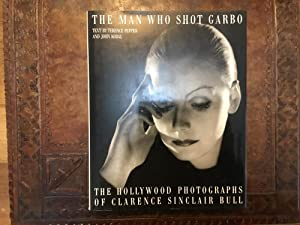 The man who shot Garbo. The Hollywood photographs of Clarence Sinclair Bull