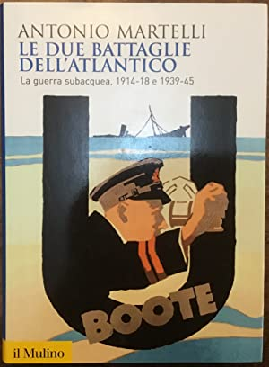 Le due battaglie dell'Atlantico. La Guerra subacquea, 1914-18 e 1939-45