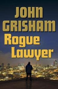 Grisham, John | Rogue Lawyer | Signed: Grisham, John