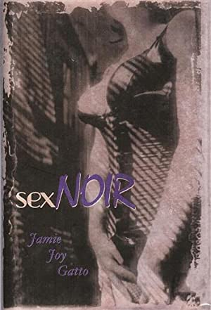Gatto, Jamie Joy | Sex Noir: Stories: Gatto, Jamie Joy