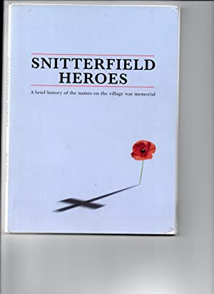 'Snitterfield Heroes'. A Brief History of the Names on the Village War Memorial.