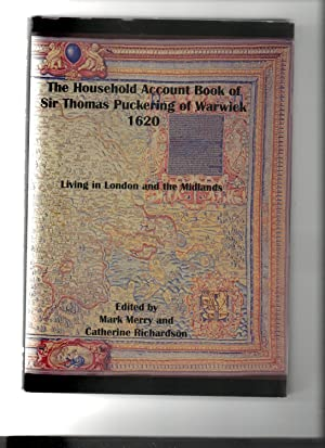 The Household Account Book of Sir Thomas Puckering of Warwick 1620. Living in London and the Midl...