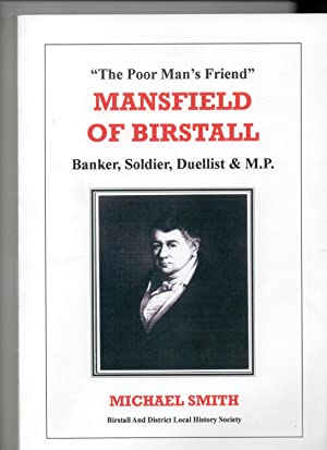 Mansfield of Birstall. Banker,Soldier,Duellist & M.P. 'The Poor Man's Friend'. (John Mansfield)