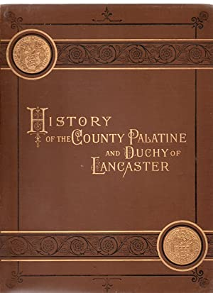 The History of the County Palatine and Duchy of Lancaster.