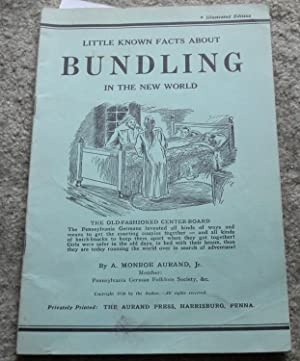 Little Known Facts about Bundling in the: A. Monroe Aurand,