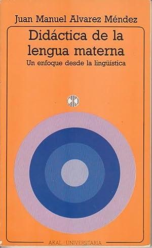 DIDÁCTICA DE LA LENGUA MATERNA. Un enfoque: ÁLVAREZ MÉNDEZ, JUAN