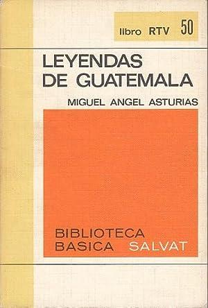 LEYENDAS DE GUATEMALA: ASTURIAS, MIGUEL ÁNGEL