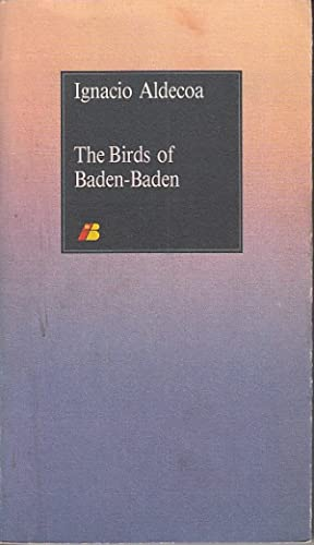 THE BIRDS OF BADEN-BADEN: ALDECOA, IGNACIO