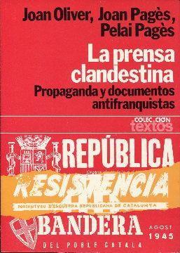LA PRENSA CLANDESTINA (1939-1956). Propaganda y documentos: OLIVER, JOAN; PAGÉS,