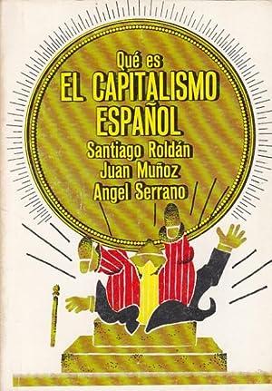 QUÉ ES EL CAPITALISMO ESPAÑOL: ROLDÁN, SANTIAGO; MUÑOZ,