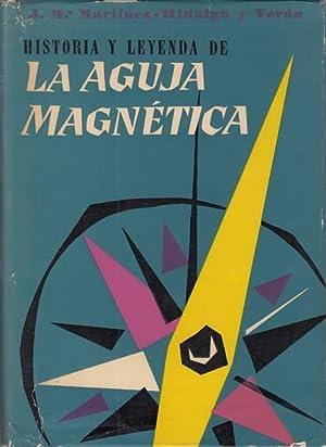 HISTORIA Y LEYENDA DE LA AGUJA MAGNETICA.: MARTÍNEZ-HIDALGO Y TERAN,
