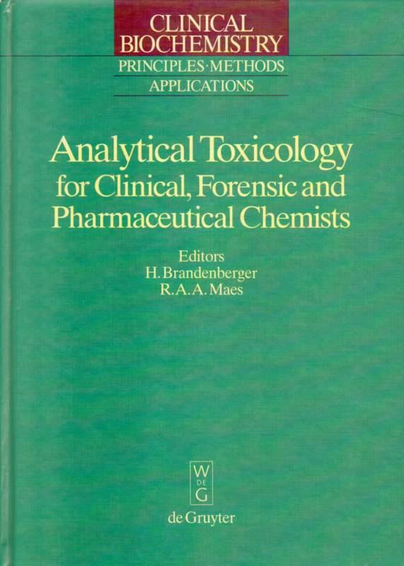 Analytical Toxicology for Clinical, Forensic and Pharmaceutical: Brandenberger, H. and