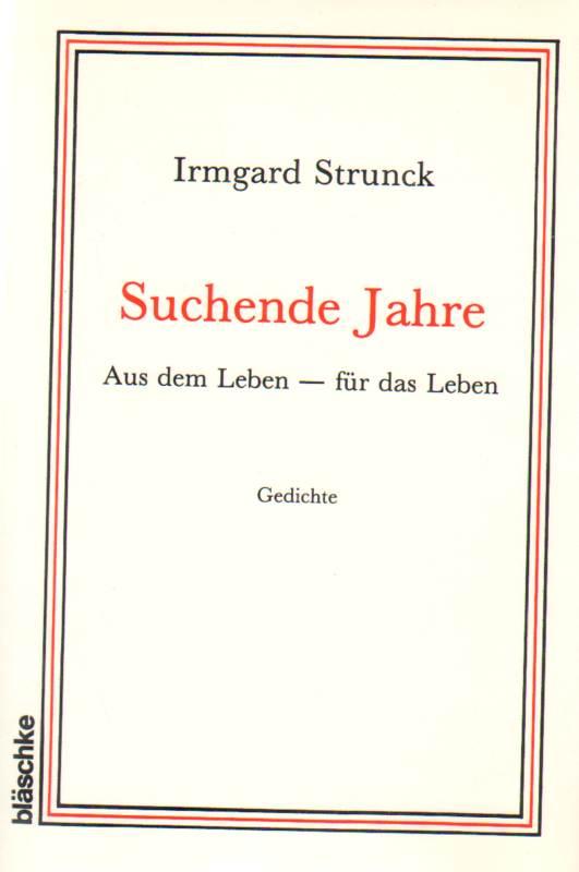Suchende Jahre . Aus dem Leben - für das Leben . Gedichte - Strunck, Irmgard