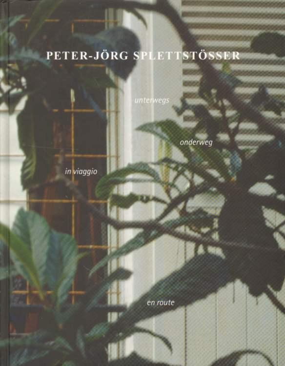 Peter-Jörg Splettstößer. Unterwegs 1998 - 2010. - Splettstösser, Peter-Jörg