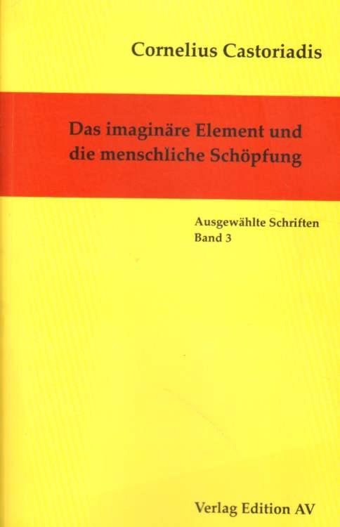 Das imaginäre Element und die menschliche Schöpfung. - Castoriadis, Cornelius