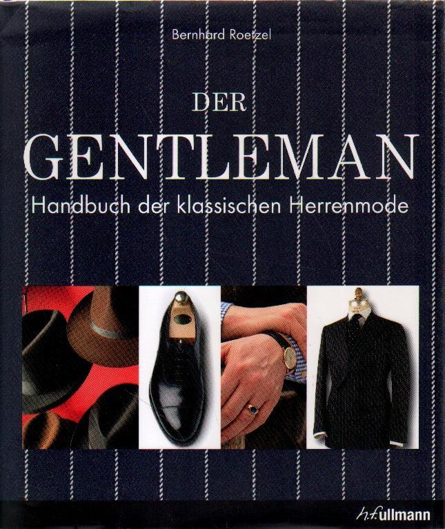 Der Gentleman. Handbuch der klassischen Herrenmode. - Roetzel, Bernhard
