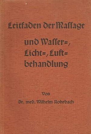 Leitfaden der Massage und Wasser-, Licht-, Luftbehandlung.: Rohrbach, Dr. med.
