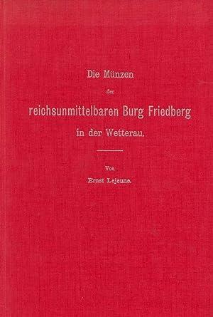 Die Münzen der reichsunmittelbaren Burg Friedberg: Lejeune, Ernst: