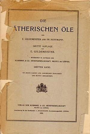 Die ätherischen Öle.: Gildemeister, E. und Fr. Hoffmann: