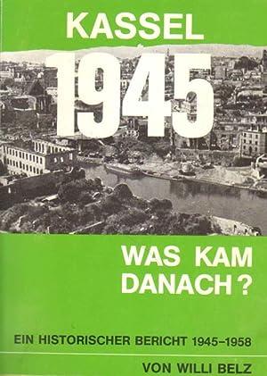Kassel 1945. Was kam danach?: Belz, Willi: