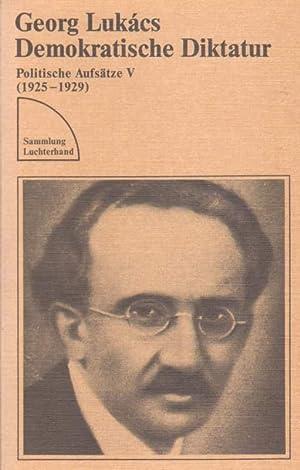 Demokratische Diktatur. Politische Aufsätze V: 1925 -: Lukacs, Georg: