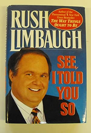 See, I Told You So: Limbaugh, Rush