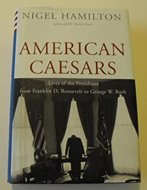 American Caesars: Lives of the Presidents from Franklin D. Roosevelt to George W. Bush: Hamilton, ...