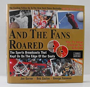 And the Fans Roared: The Sports Broadcasts That Kept Us On the Edge of Our Seats: Garner, Joe; ...