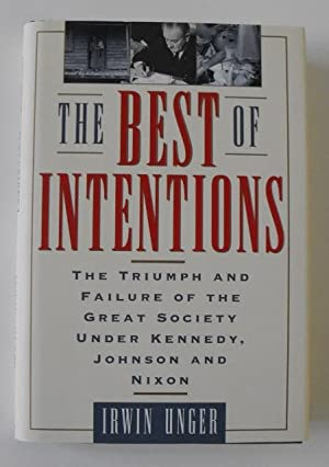 The Best Intentions: The Triumphs and Failures: Unger, Irwin