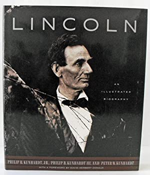 Lincoln: An Illustrated Biography: Kunhardt, Philip B. Jr.; Kunhardt, Philip B. III; Kunhardt, ...