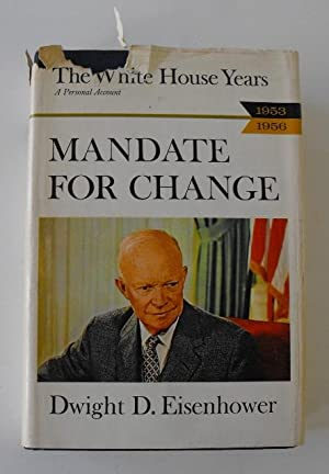 The White House Years 1953-1956: Mandate for Change: Eisenhower, Dwight