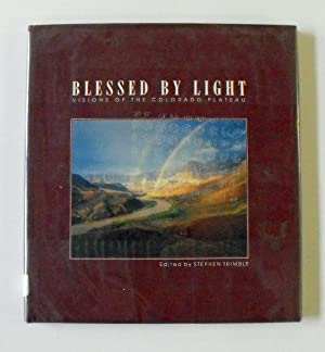 Blessed By Light: Visions of the Colorado Plateau: Trimble, Stephen
