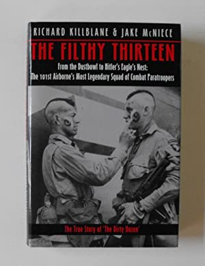 The Filthy Thirteen: From the Dustbowl to Hitler's Eagle Nest: The 101st Airborne's Most ...