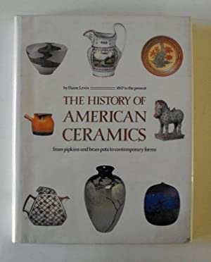 The History of American Ceramics: from pipkins and bean pots to contemporary forms 1607 to the ...