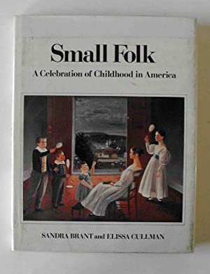 Small Folk: A Celebration of Childhood in America: Brant, Sandra; Cullman, Elissa